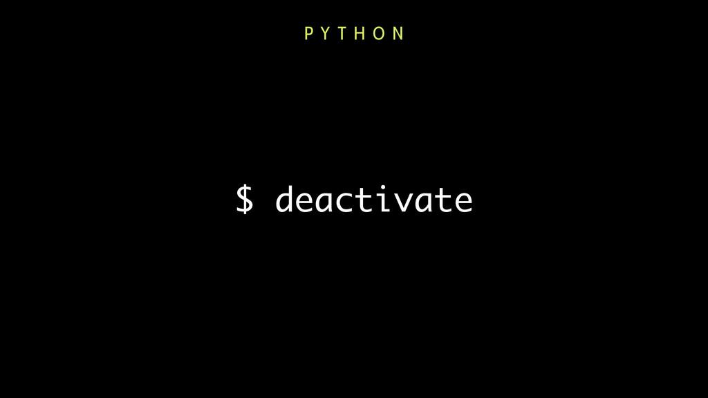 $ deactivate P Y T H O N
