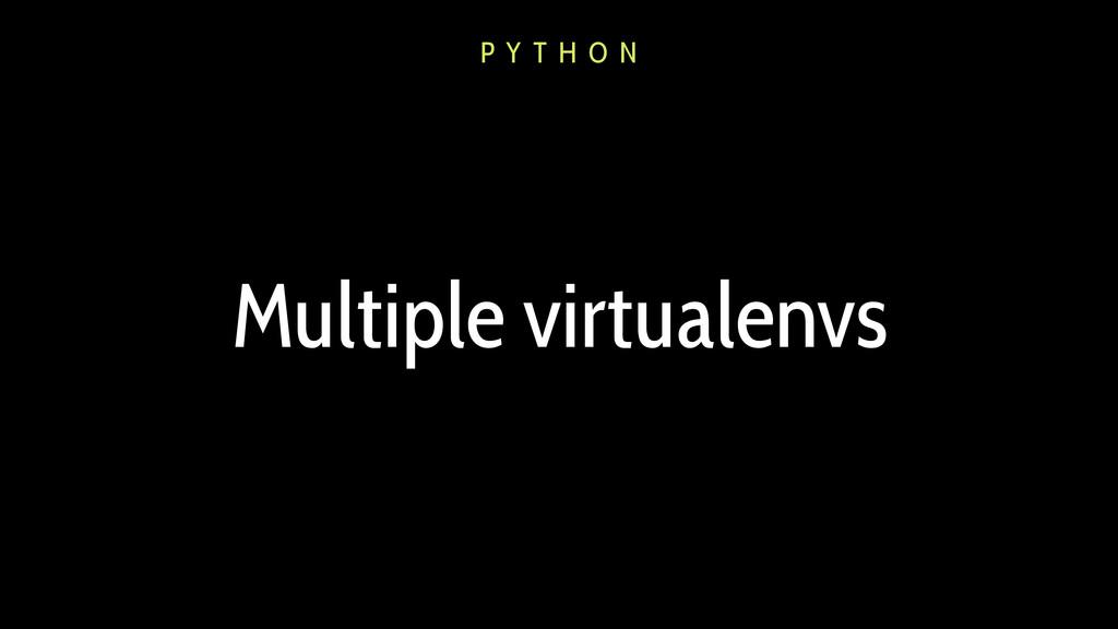 Multiple virtualenvs P Y T H O N