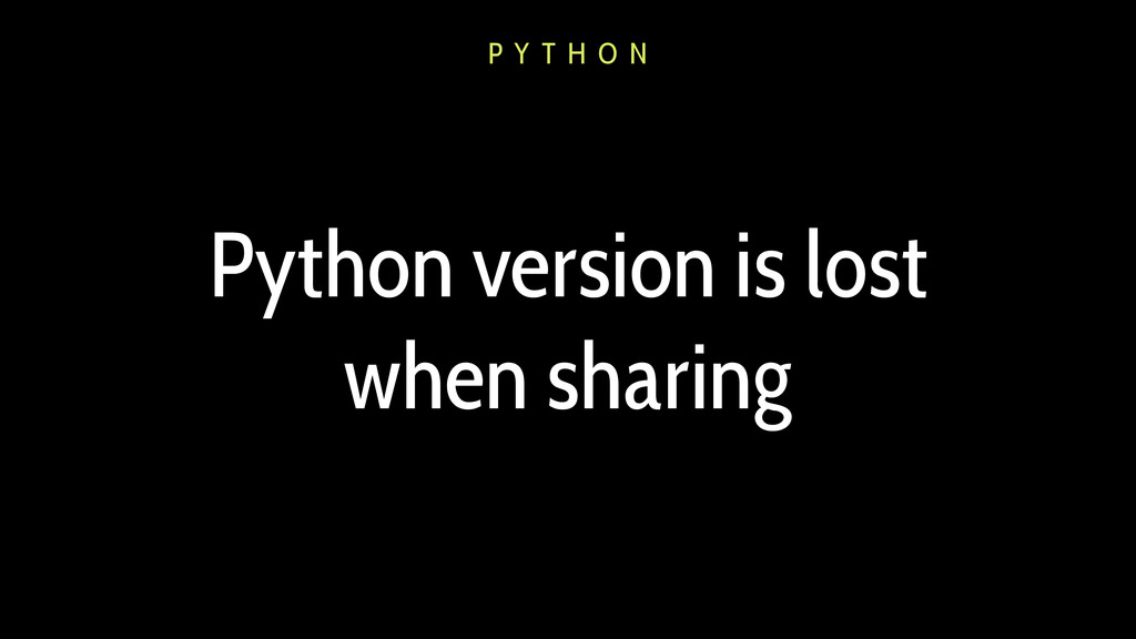 Python version is lost when sharing P Y T H O N