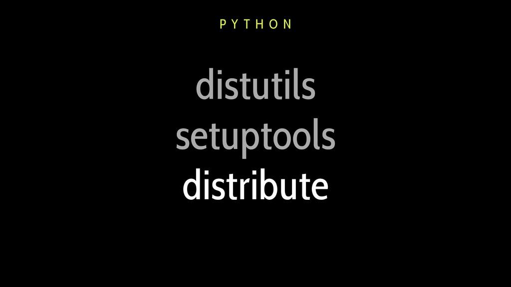 distutils setuptools distribute P Y T H O N
