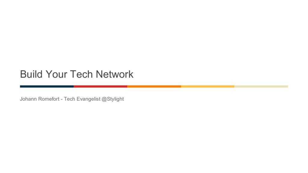 Build Your Tech Network Johann Romefort - Tech ...