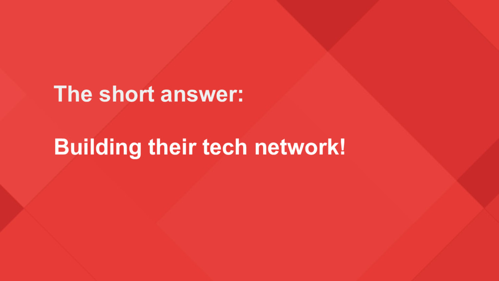 The short answer: Building their tech network!