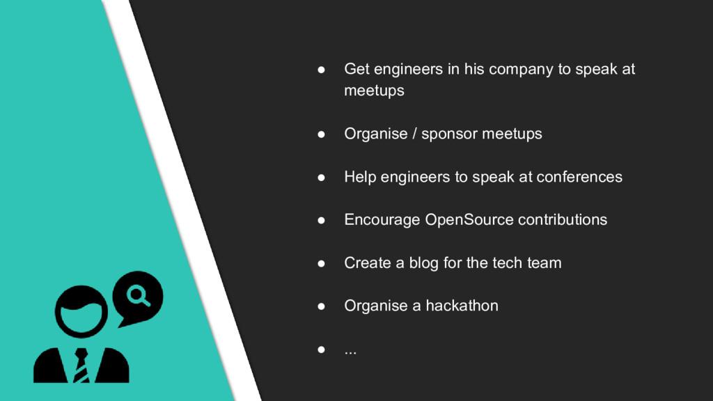 ● Get engineers in his company to speak at meet...
