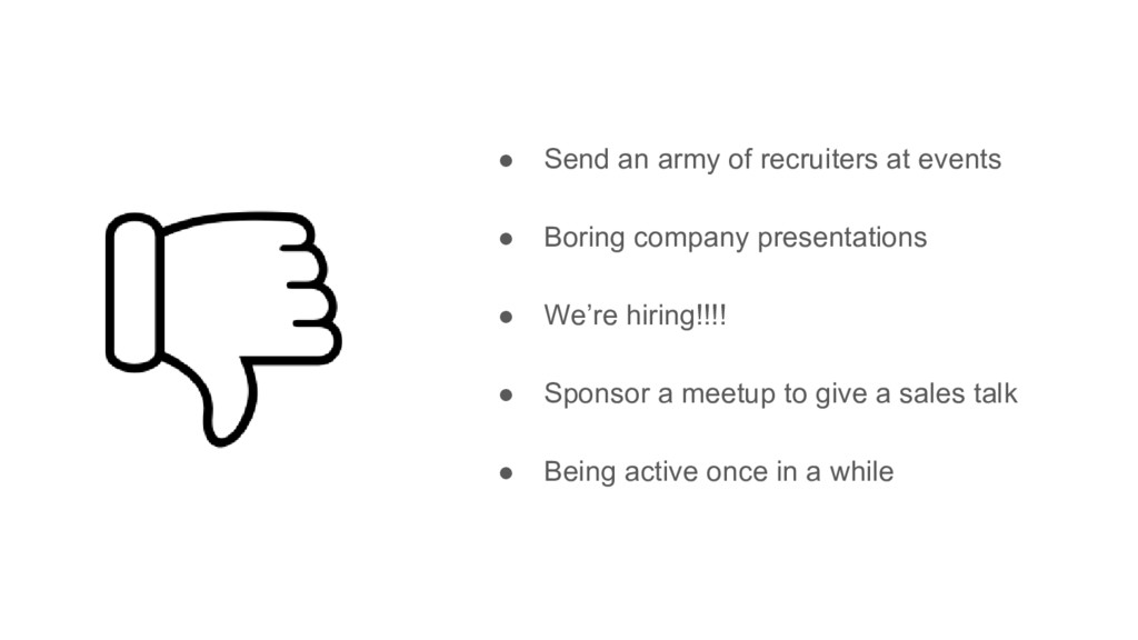 ● Send an army of recruiters at events ● Boring...