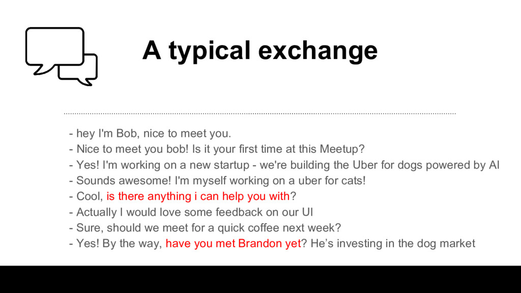 A typical exchange - hey I'm Bob, nice to meet ...