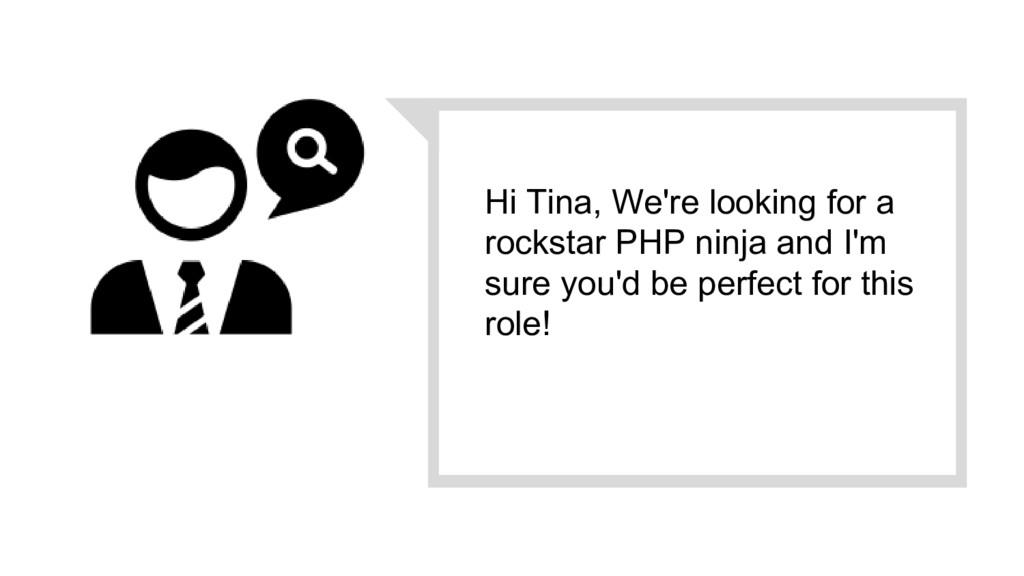 Hi Tina, We're looking for a rockstar PHP ninja...