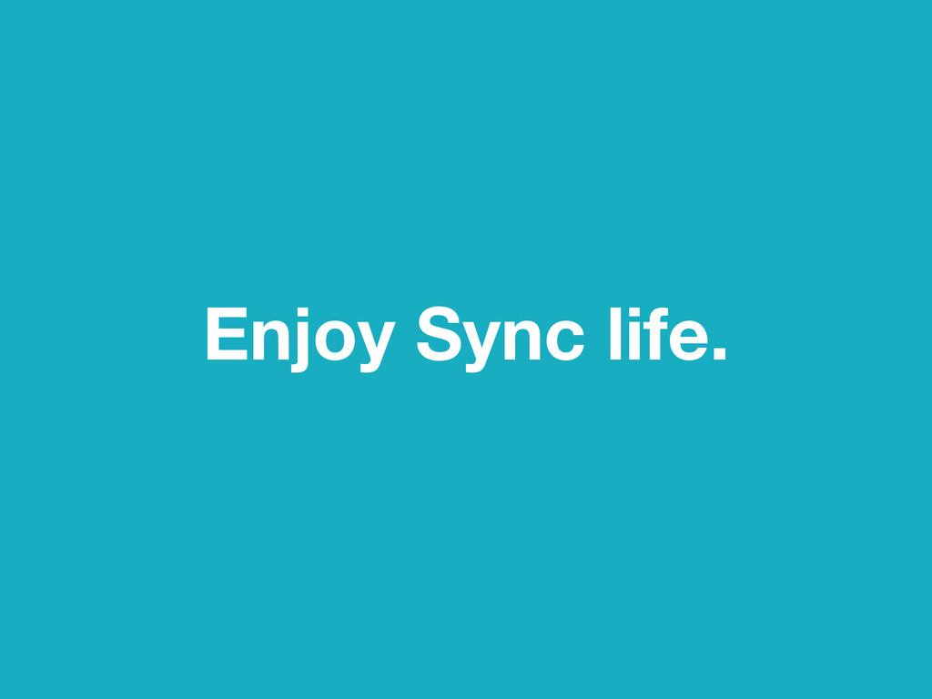 Enjoy Sync life.