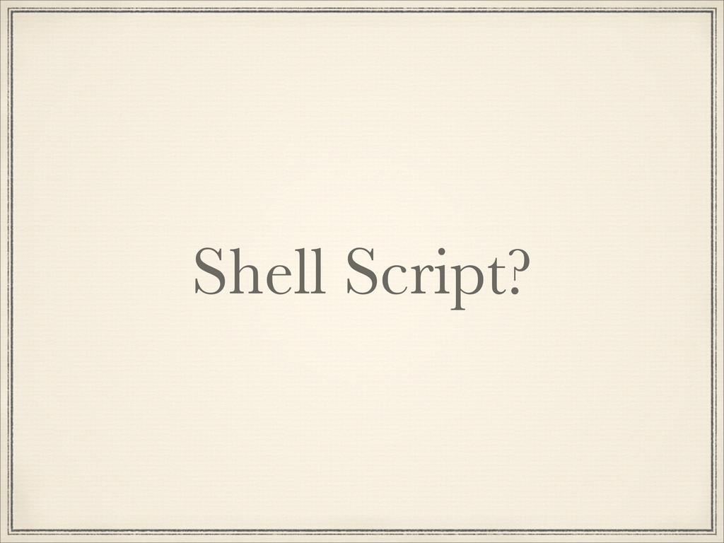 Shell Script?
