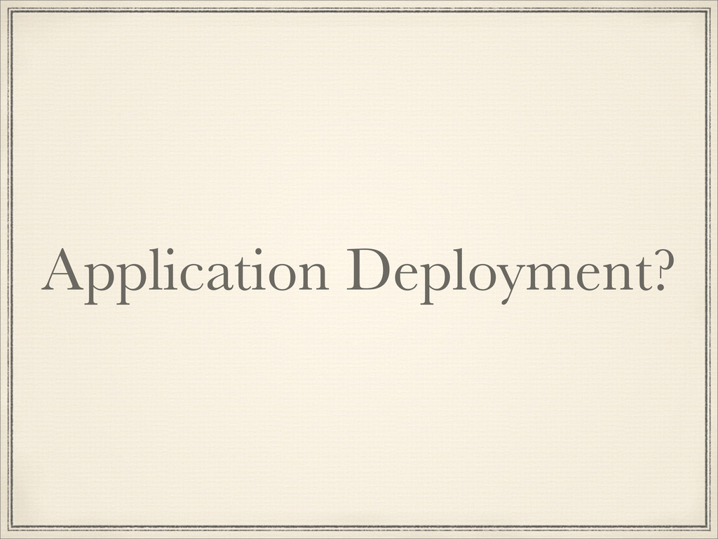 Application Deployment?