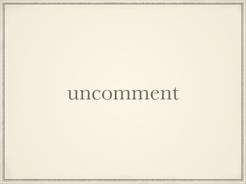 uncomment