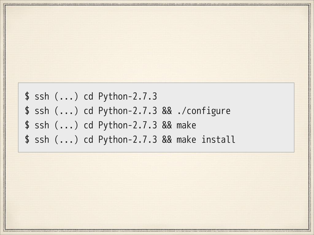 $ ssh (...) cd Python-2.7.3 $ ssh (...) cd Pyth...