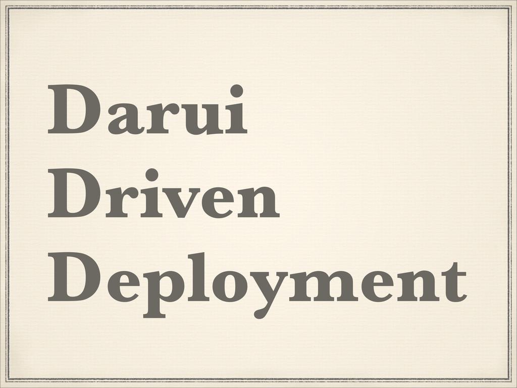 Darui Driven Deployment
