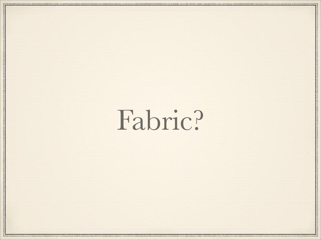 Fabric?