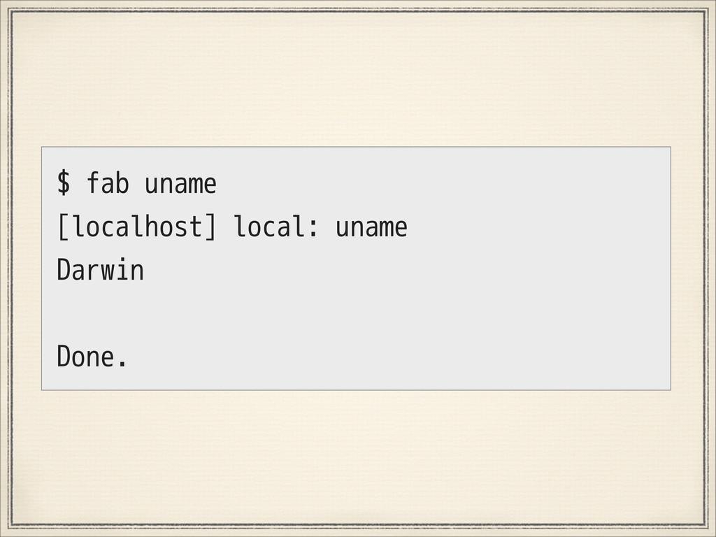 $ fab uname [localhost] local: uname Darwin Don...