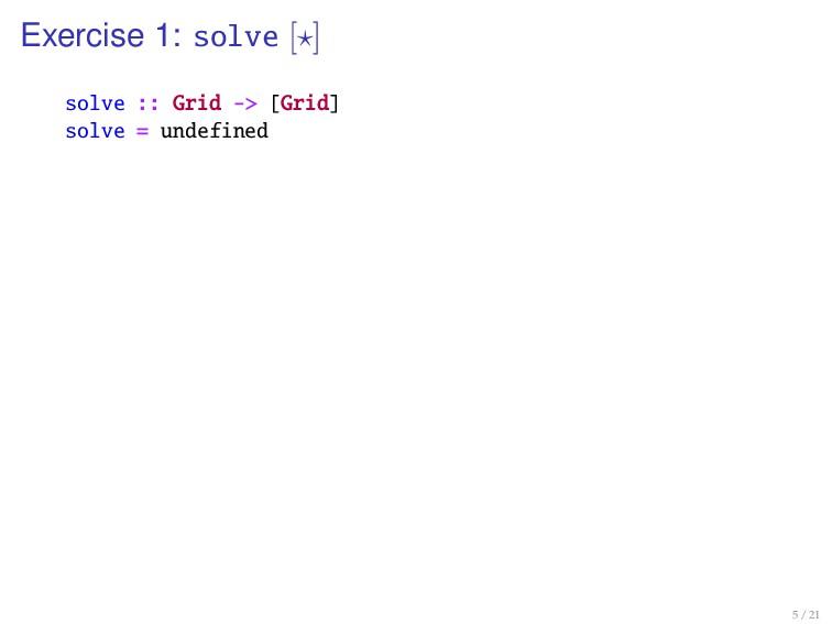 Exercise 1: solve [ ] solve :: Grid -> [Grid] s...