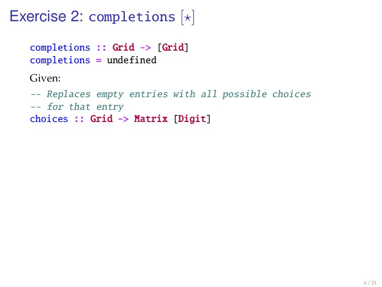 Exercise 2: completions [ ] completions :: Grid...