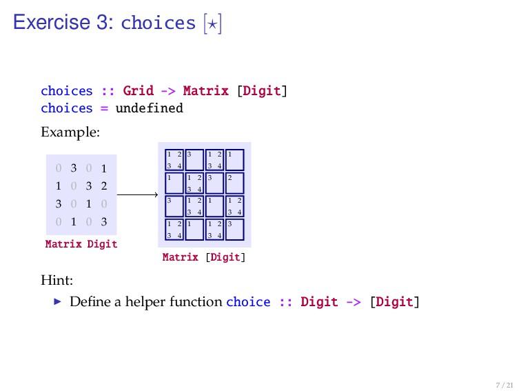 Exercise 3: choices [ ] choices :: Grid -> Matr...