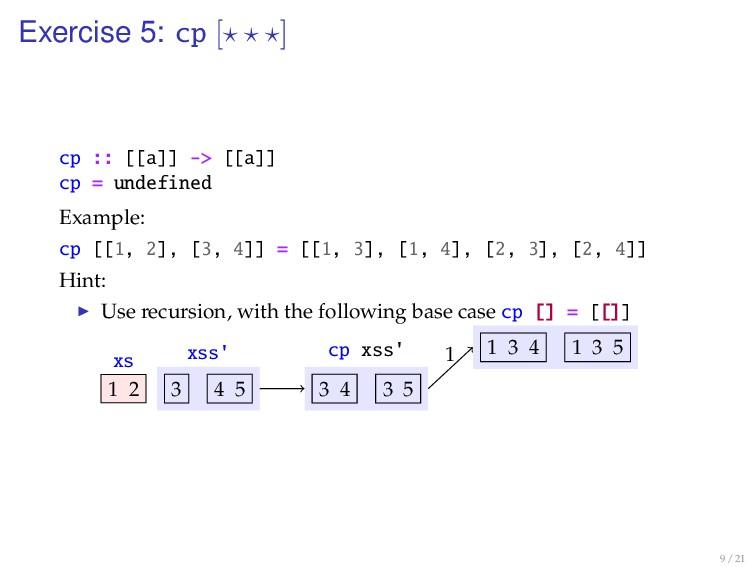 Exercise 5: cp [ ] cp :: [[a]] -> [[a]] cp = un...