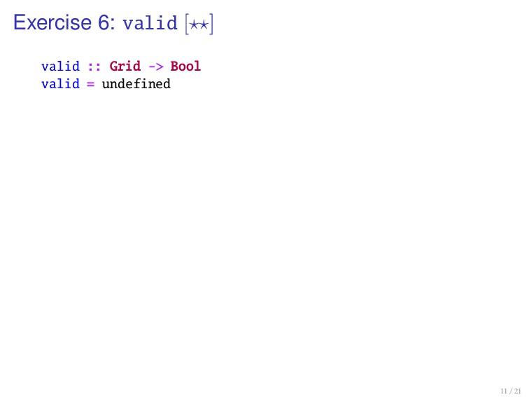 Exercise 6: valid [ ] valid :: Grid -> Bool val...