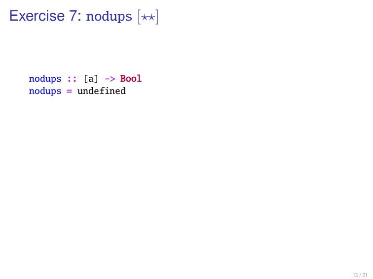 Exercise 7: nodups [ ] nodups :: [a] -> Bool no...