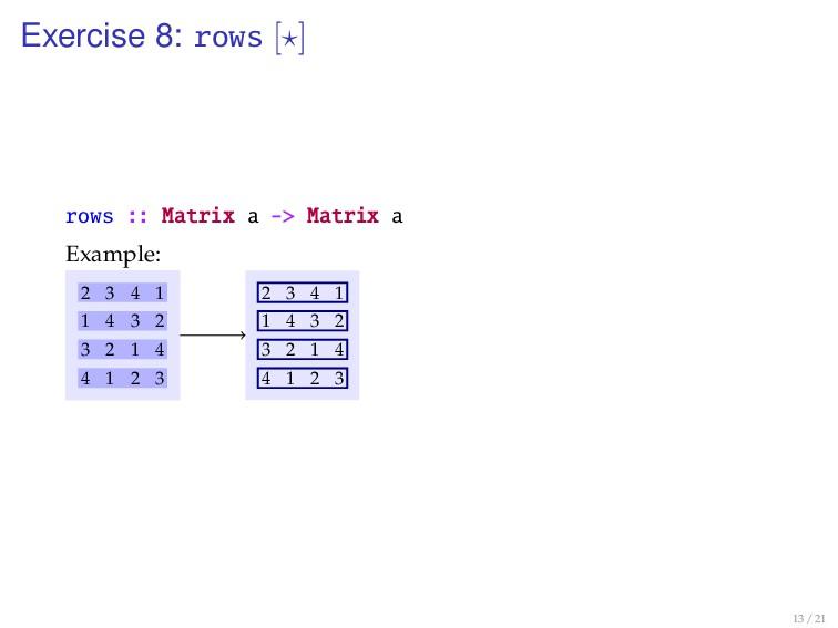 Exercise 8: rows [ ] rows :: Matrix a -> Matrix...