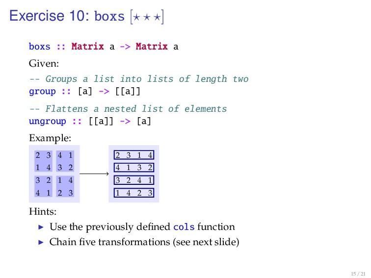 Exercise 10: boxs [ ] boxs :: Matrix a -> Matri...