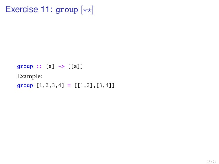 Exercise 11: group [ ] group :: [a] -> [[a]] Ex...