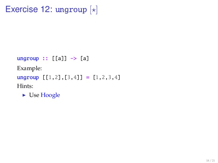 Exercise 12: ungroup [ ] ungroup :: [[a]] -> [a...