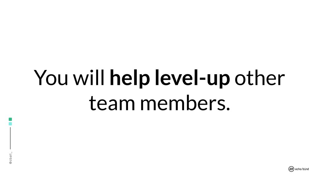 @cball_ You will help level-up other team membe...