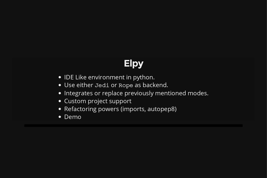 Elpy IDE Like environment in python. Use either...