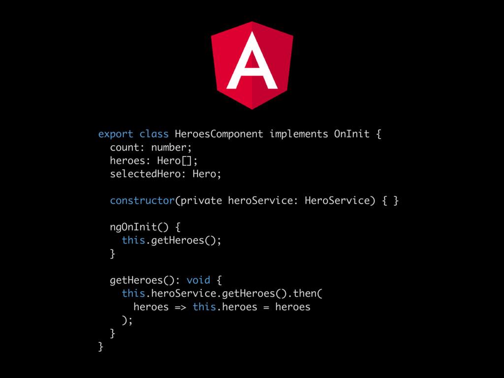 export class HeroesComponent implements OnInit ...