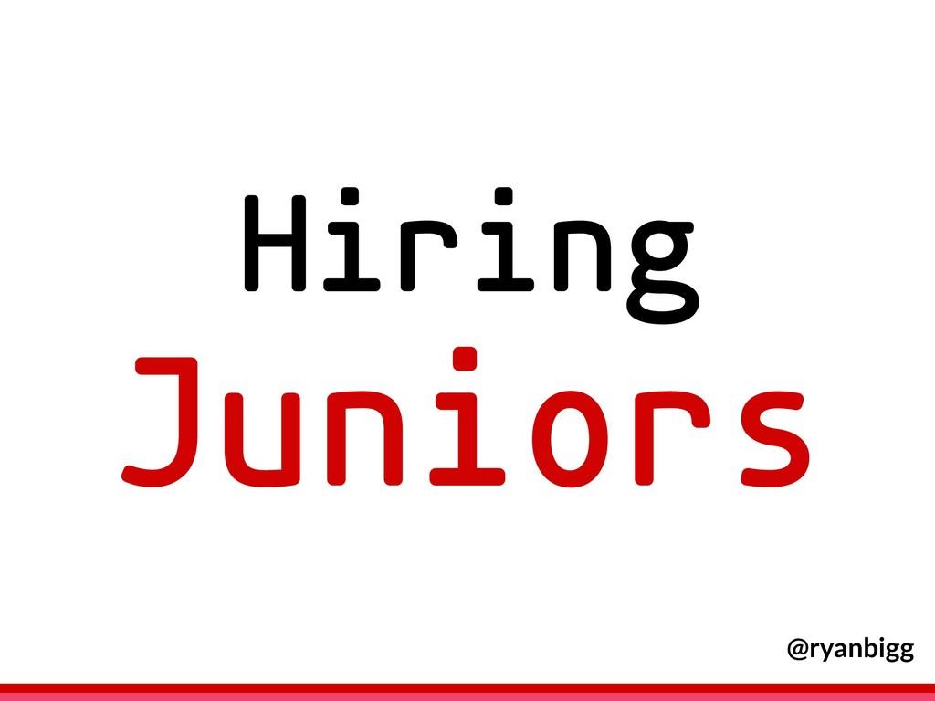 Hiring Juniors @ryanbigg