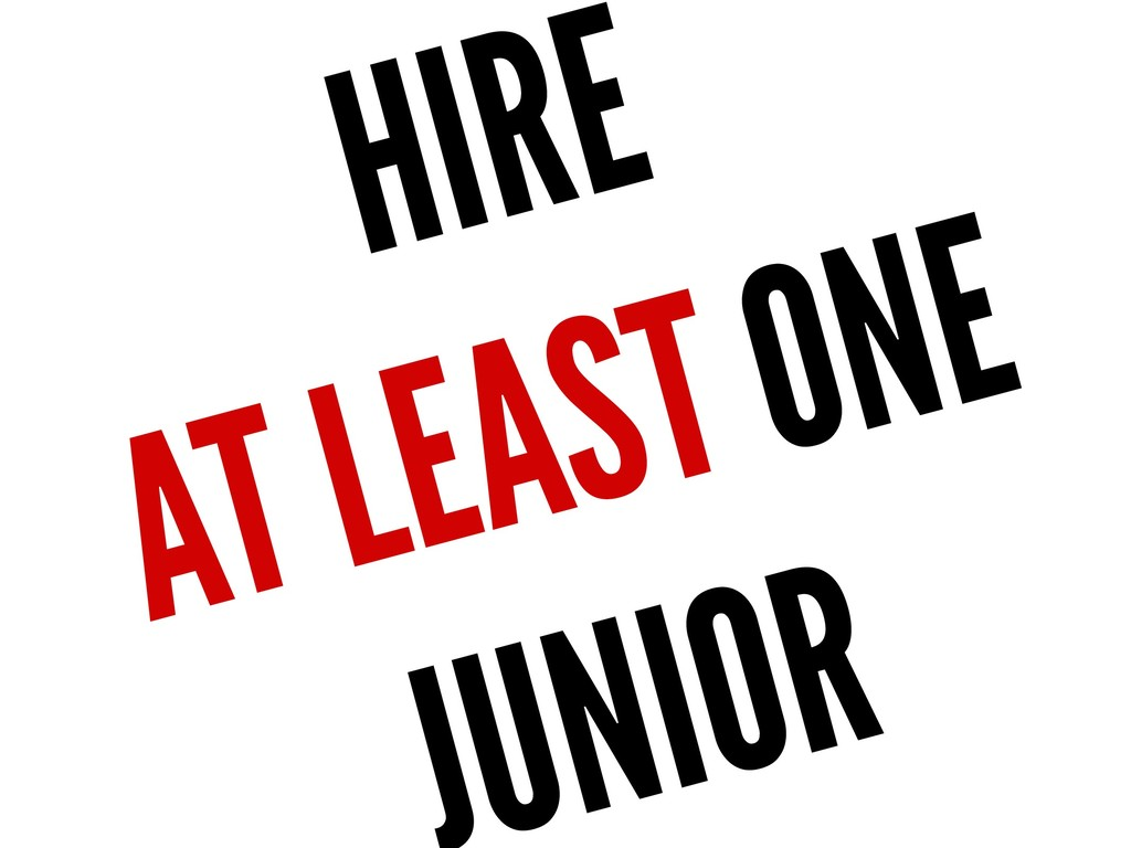 HIRE AT LEAST ONE UNIOR