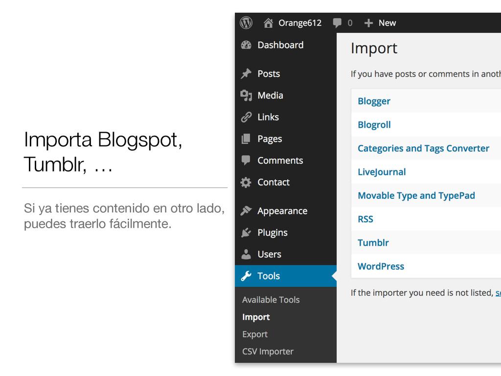 Importa Blogspot, Tumblr, … Si ya tienes conten...