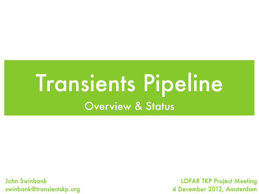 Transients Pipeline Overview & Status LOFAR TKP...