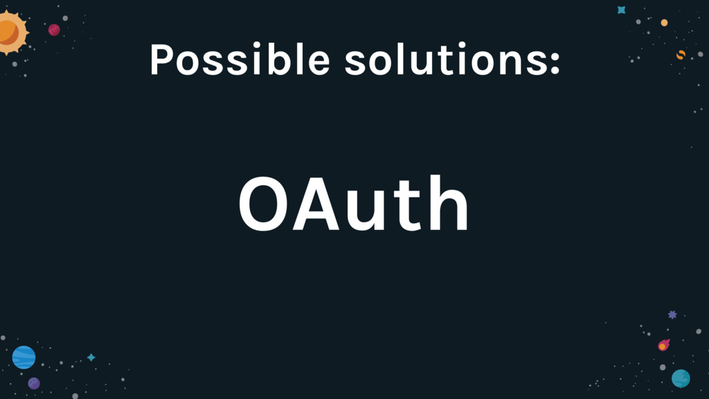OAuth Possible solutions: