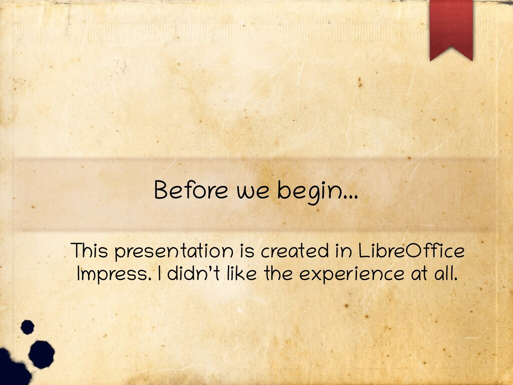 Bef ore we begin... This presentation is create...