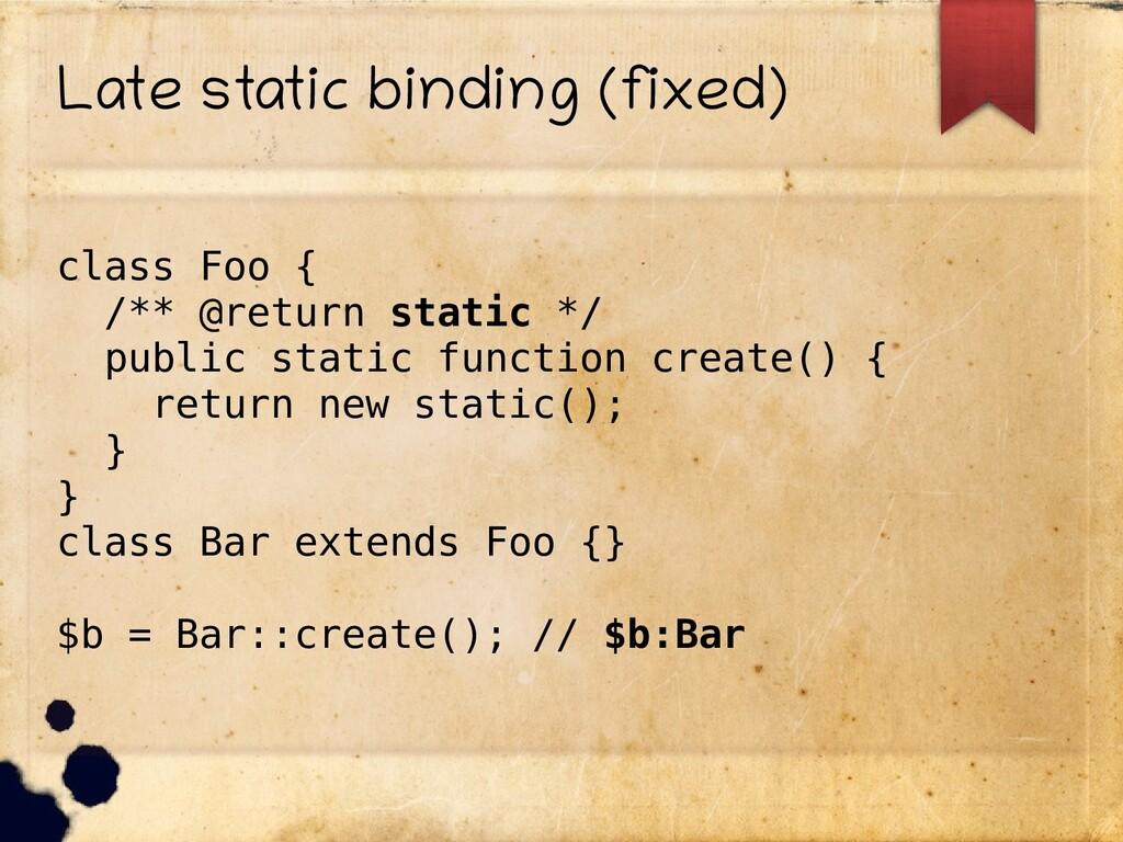 Late static binding (fixed) class Foo { /** @re...