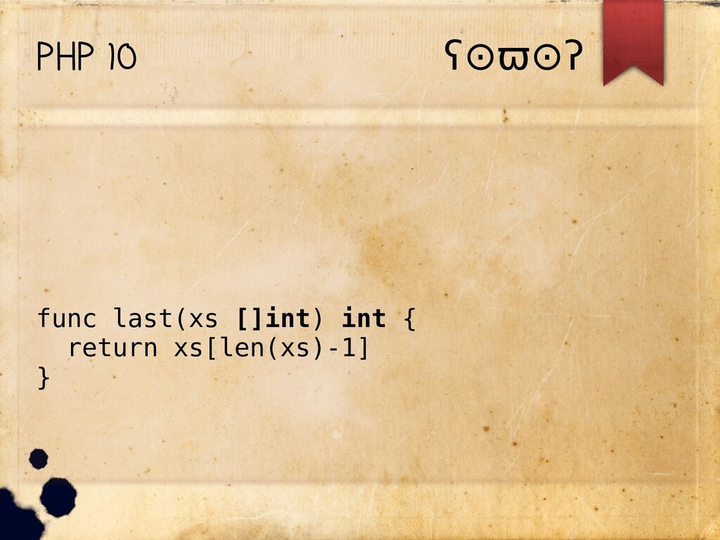 PHP 10 ʕ⊙ϖ⊙ʔϖ⊙ϖ⊙ʔʔ func last(xs []int) int { re...