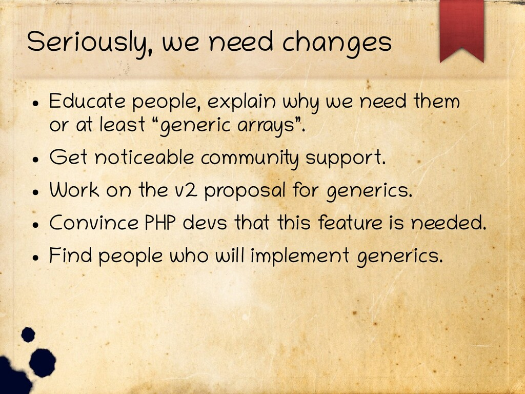 Seriously, we need changes ● Educate people, ex...