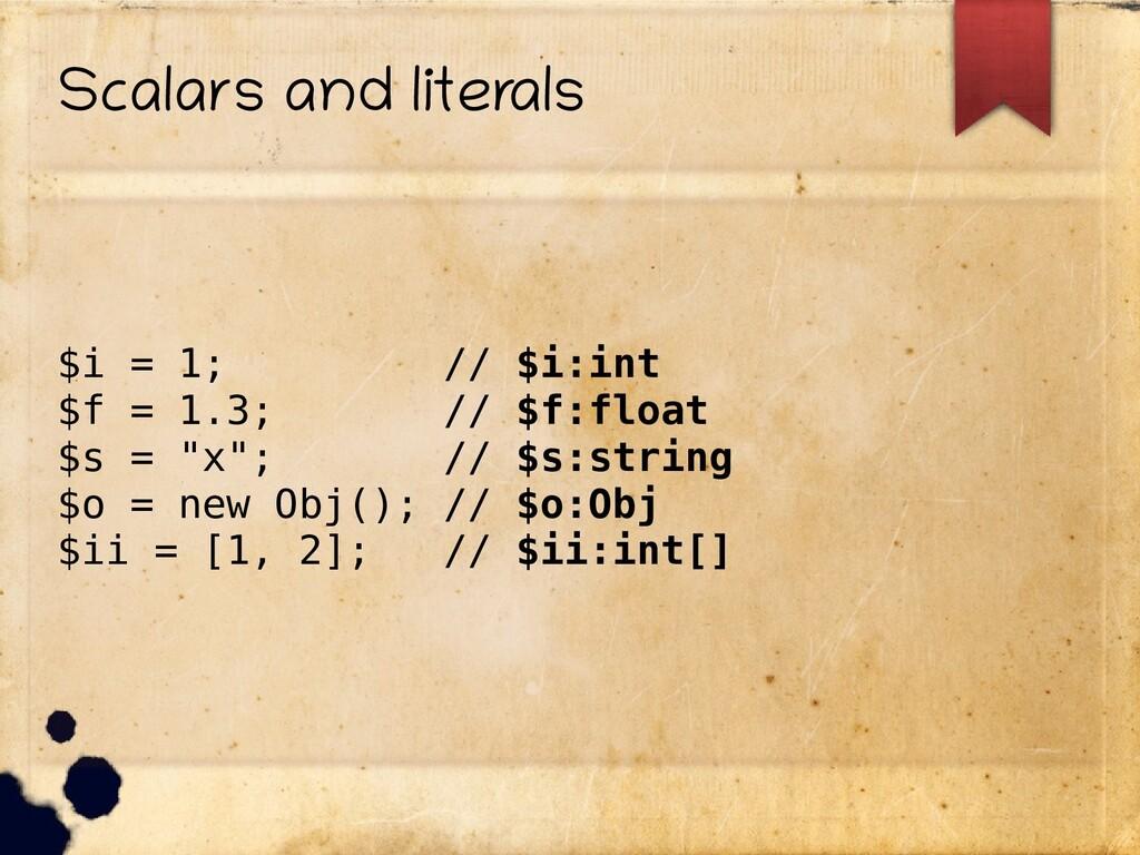 Scalars and literals $i = 1; // $i:int $f = 1.3...