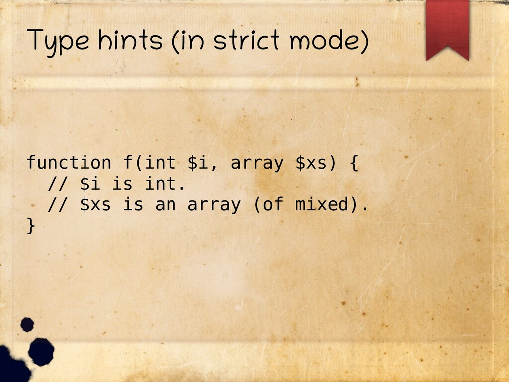Type hints (in strict mode) function f(int $i, ...