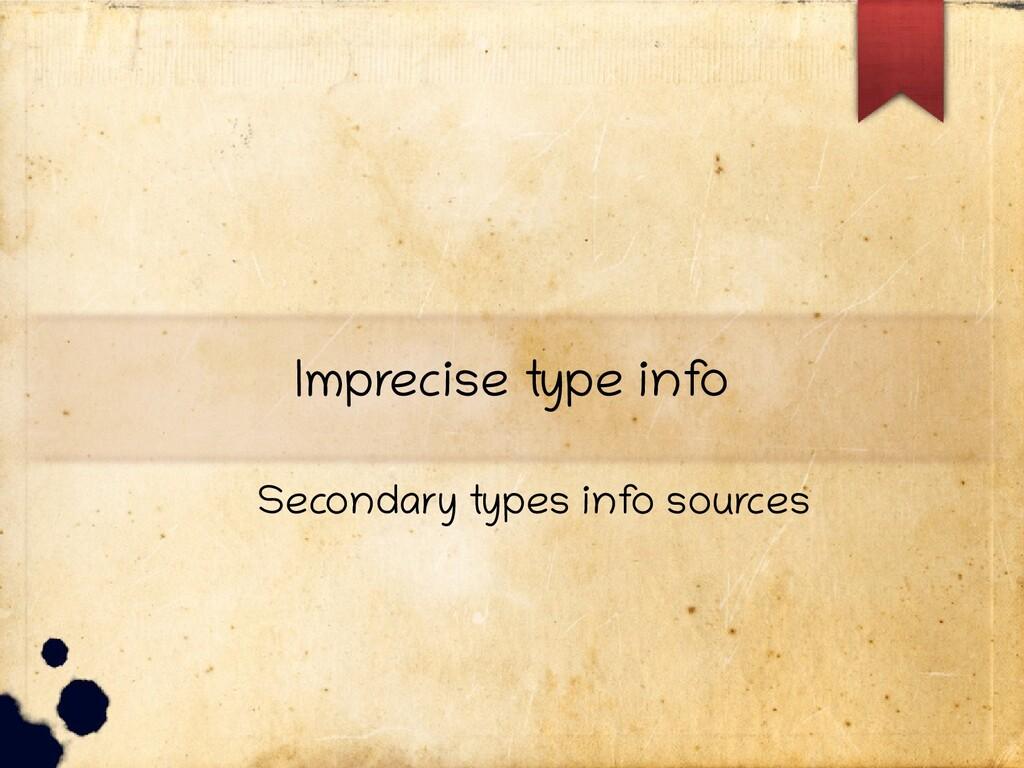Imprecise type inf o Secondary types inf o sour...