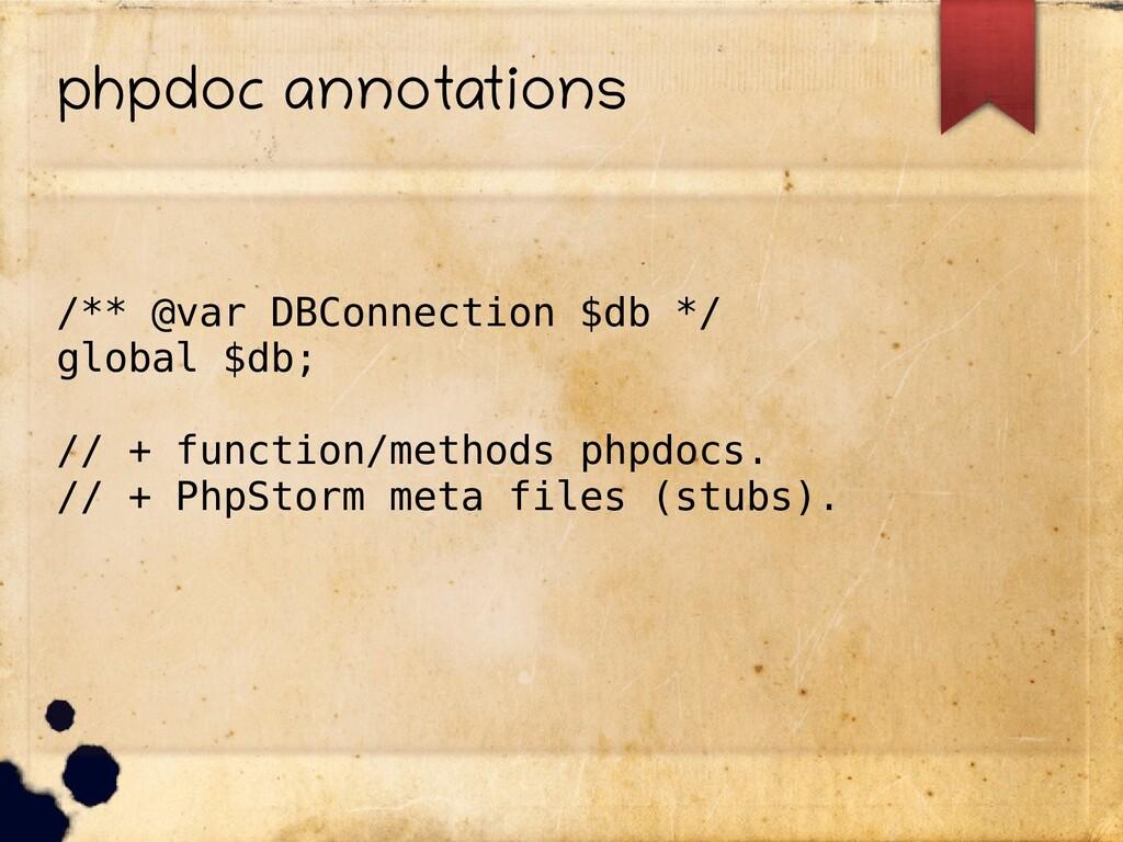 phpdoc annotations /** @var DBConnection $db */...