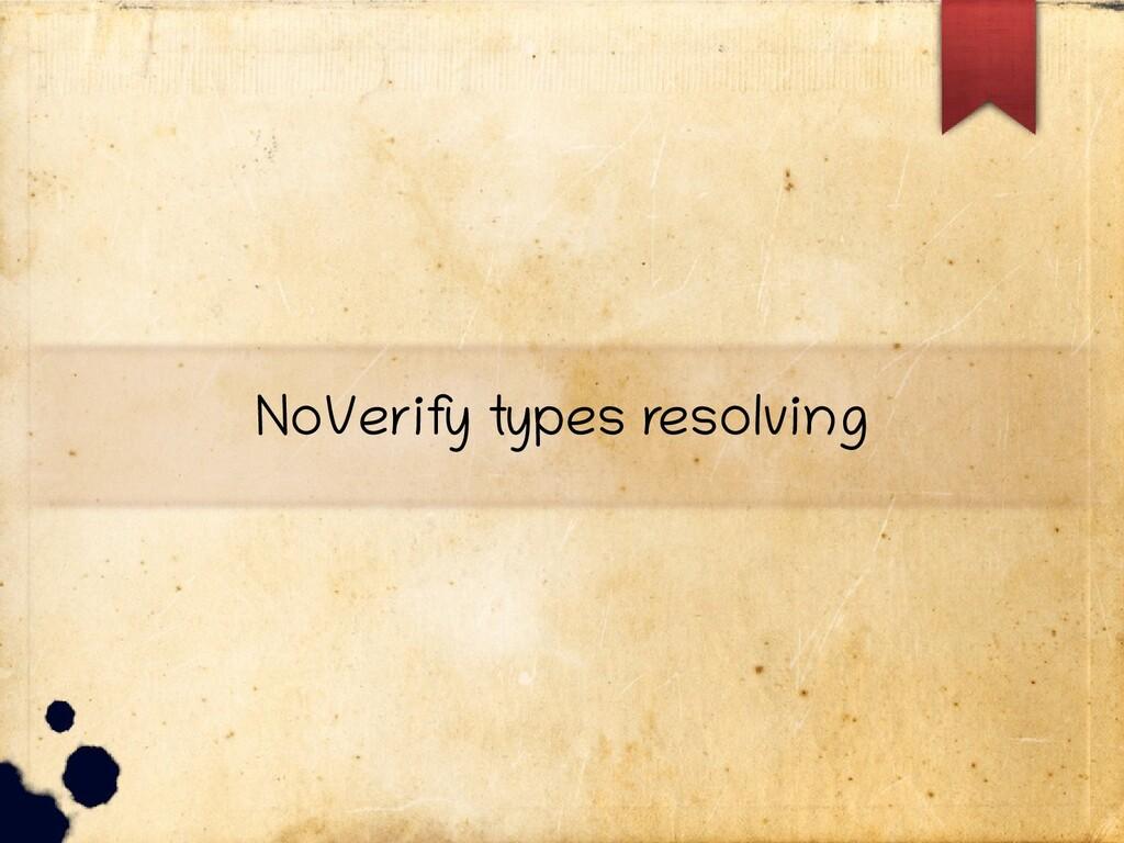 NoVerify types resolving