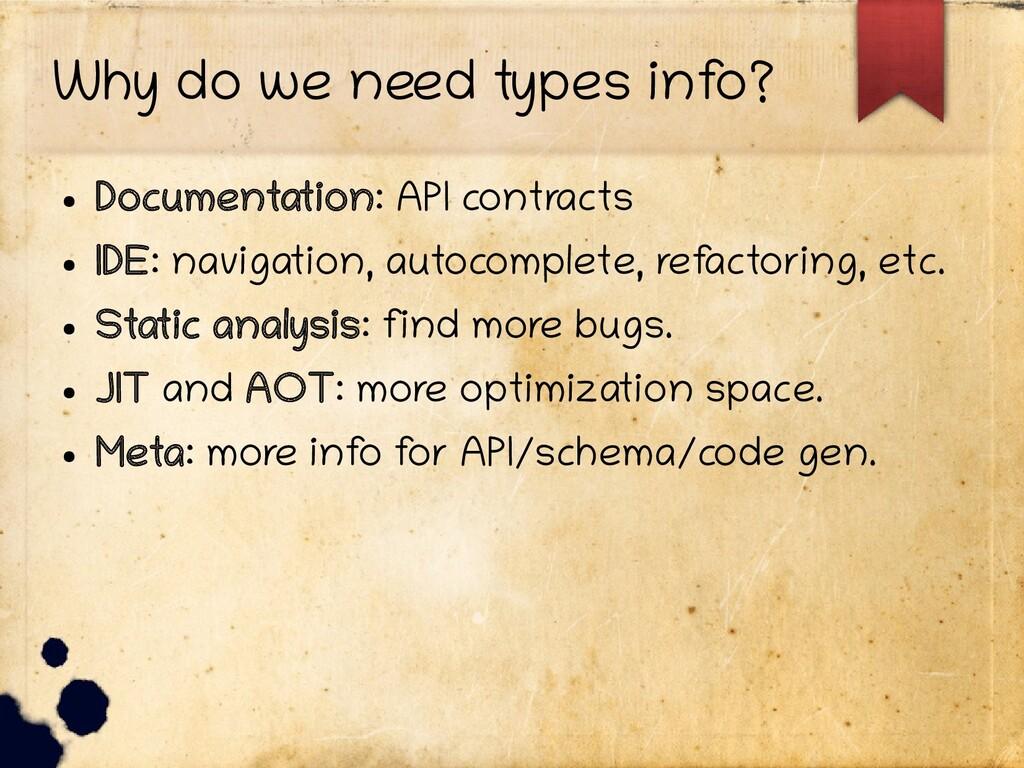 Why do we need types inf o? ● Documentation: AP...
