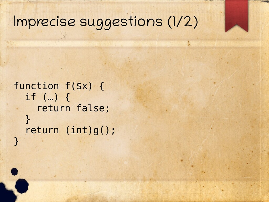 Imprecise suggestions (1/2) function f($x) { if...
