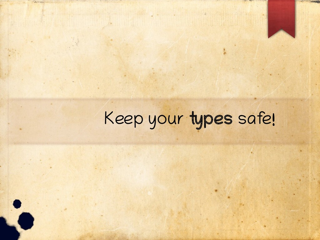 Keep your types saf e!