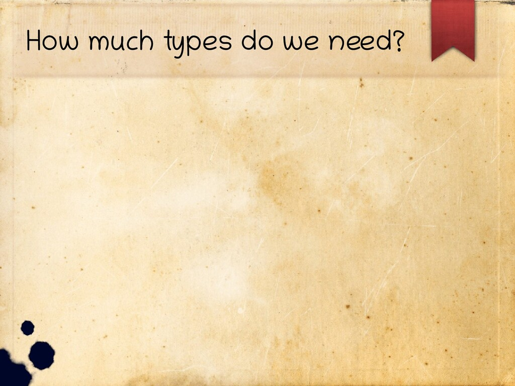 How much types do we need?