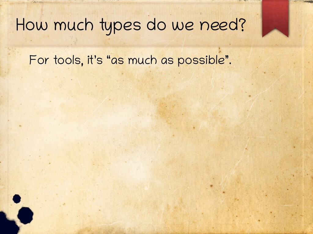 """How much types do we need? For tools, it's """"as ..."""